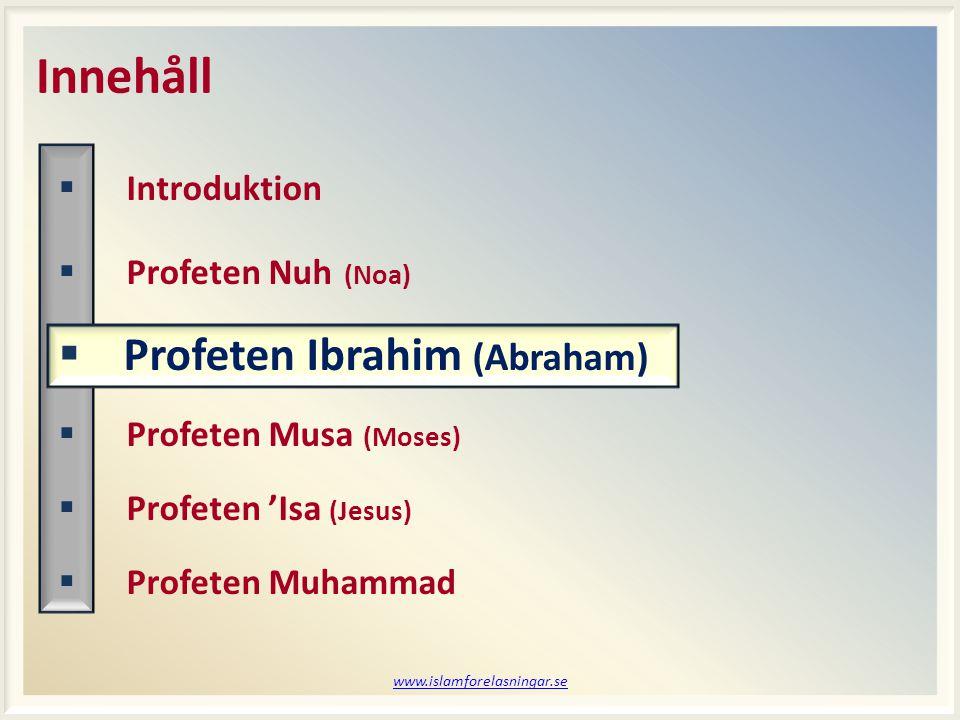 www.islamforelasningar.se Innehåll  Introduktion  Profeten Nuh (Noa)  Profeten Ibrahim (Abraham)  Profeten Musa (Moses)  Profeten 'Isa (Jesus) 