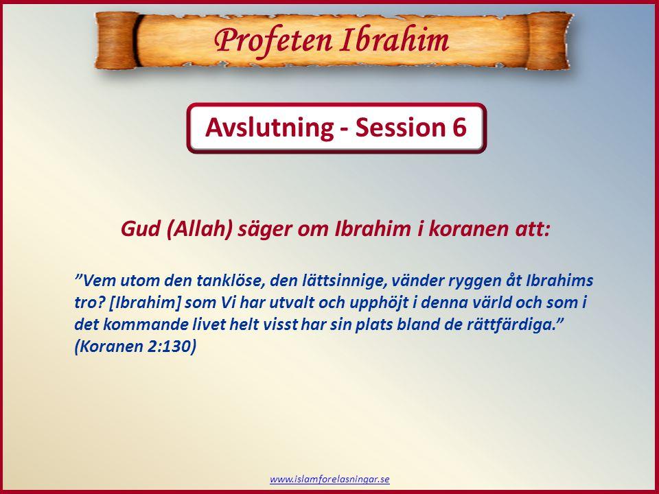 Profeten Ibrahim Gud (Allah) säger om Ibrahim i koranen att: Vem utom den tanklöse, den lättsinnige, vänder ryggen åt Ibrahims tro.
