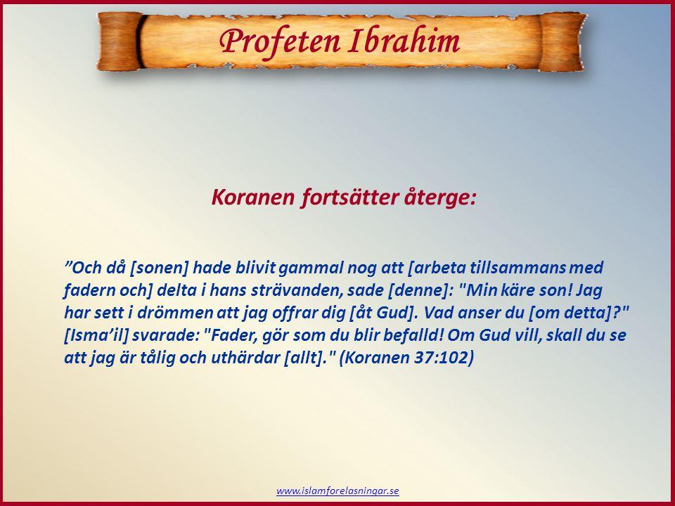  Iblees kommer under stundens hetta Gud (Allah) återberättar i koranen: Profeten Ibrahim Men så fort de båda hade visat att de underkastade sig Guds vilja och [Ibrahim] hade lagt [sonen] med tinningen mot marken, ropade Vi till honom: Ibrahim [hejda din hand].