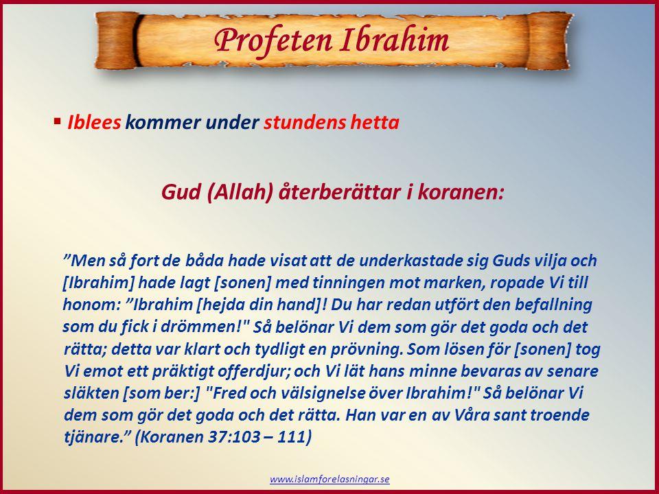 """ Iblees kommer under stundens hetta Gud (Allah) återberättar i koranen: Profeten Ibrahim """"Men så fort de båda hade visat att de underkastade sig Guds"""