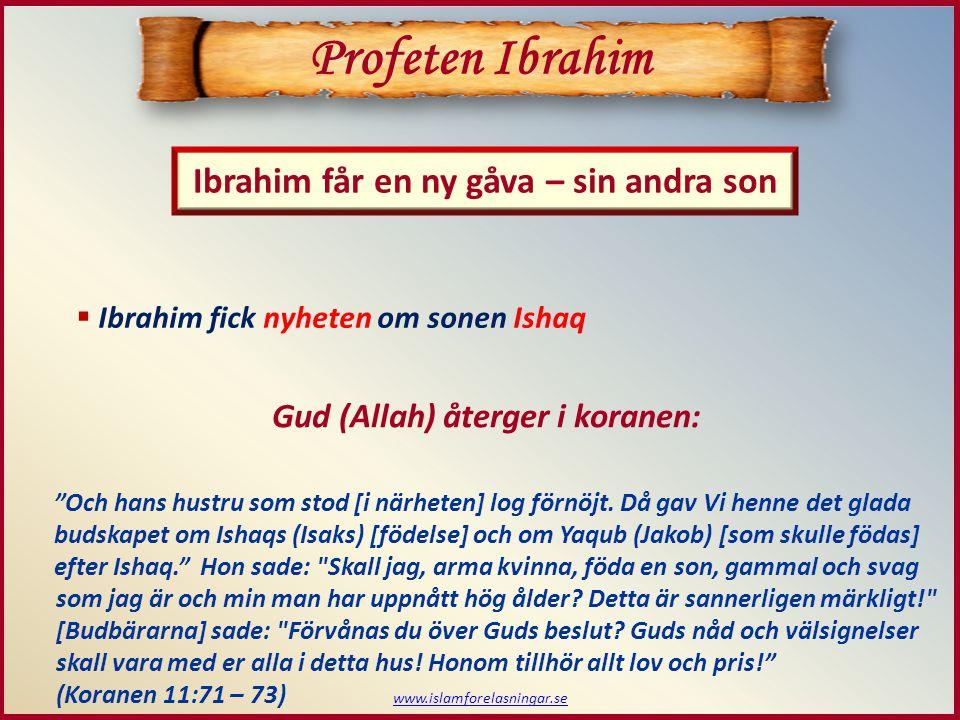  Ibrahim fick nyheten om sonen Ishaq Profeten Ibrahim Ibrahim får en ny gåva – sin andra son Och hans hustru som stod [i närheten] log förnöjt.