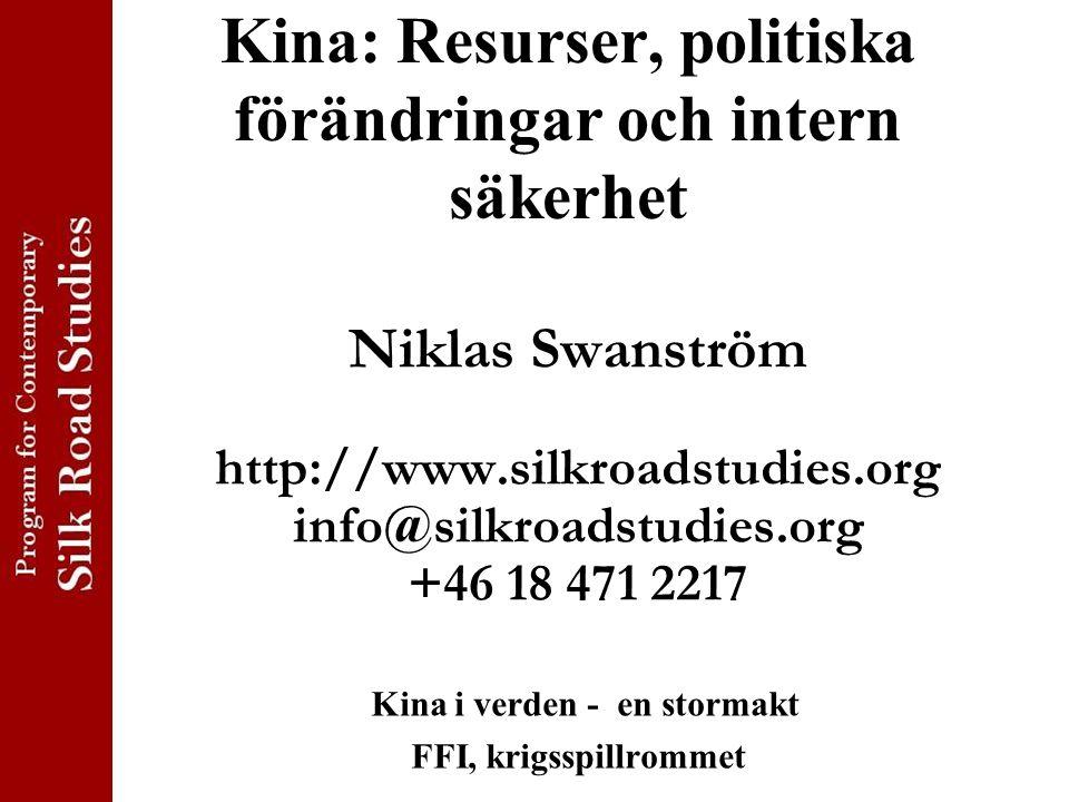 Kina: Resurser, politiska förändringar och intern säkerhet Niklas Swanström http://www.silkroadstudies.org info@silkroadstudies.org +46 18 471 2217 Kina i verden - en stormakt FFI, krigsspillrommet