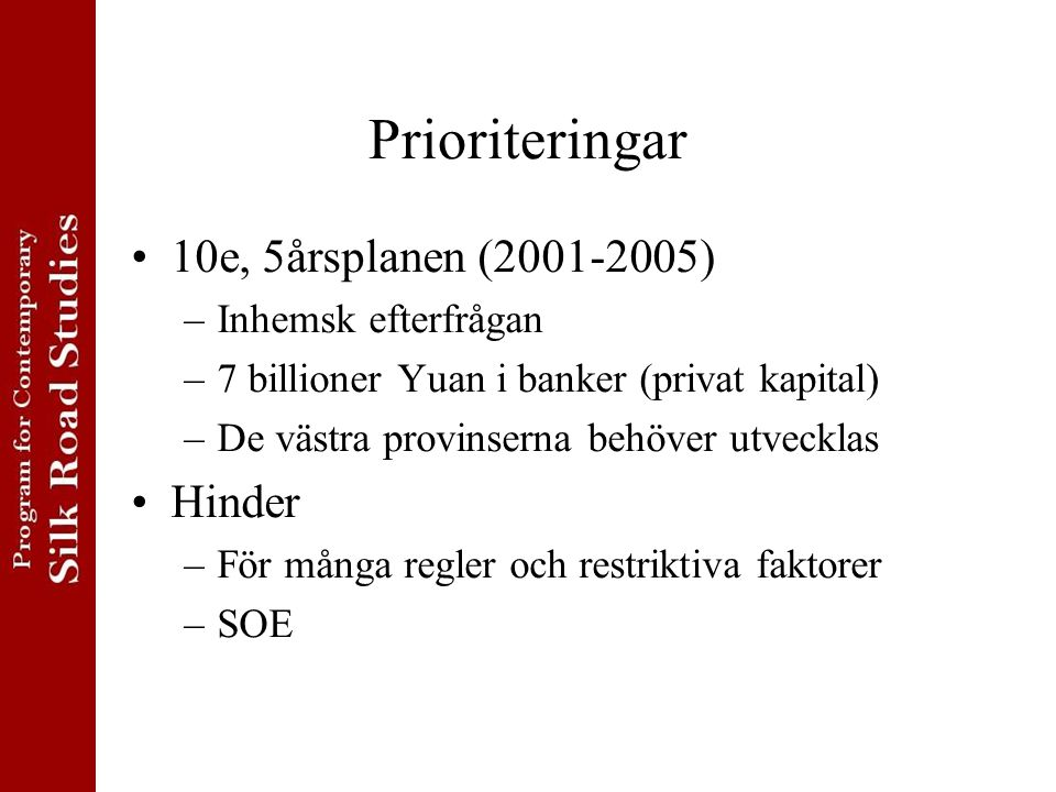 Prioriteringar 10e, 5årsplanen (2001-2005) –Inhemsk efterfrågan –7 billioner Yuan i banker (privat kapital) –De västra provinserna behöver utvecklas Hinder –För många regler och restriktiva faktorer –SOE