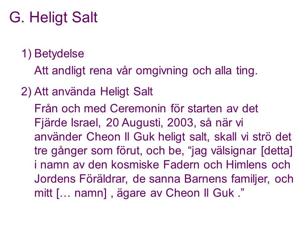 1)Betydelse Att andligt rena vår omgivning och alla ting. 2)Att använda Heligt Salt Från och med Ceremonin för starten av det Fjärde Israel, 20 August
