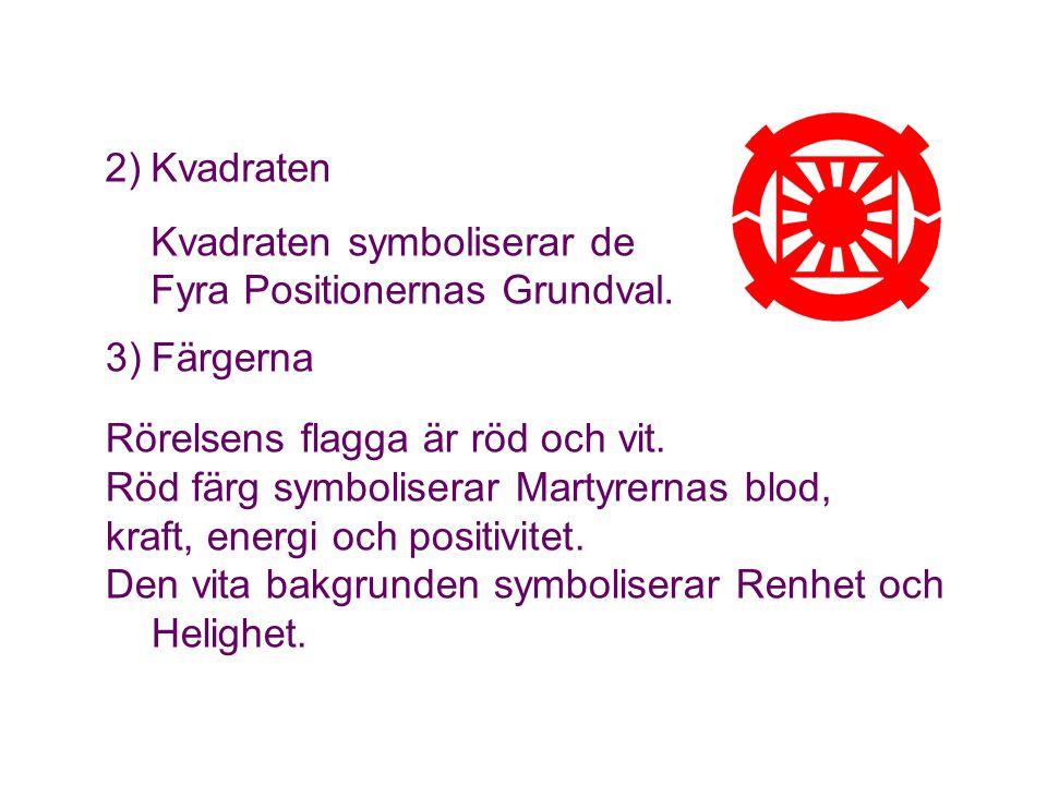 3)Färgerna Rörelsens flagga är röd och vit. Röd färg symboliserar Martyrernas blod, kraft, energi och positivitet. Den vita bakgrunden symboliserar Re