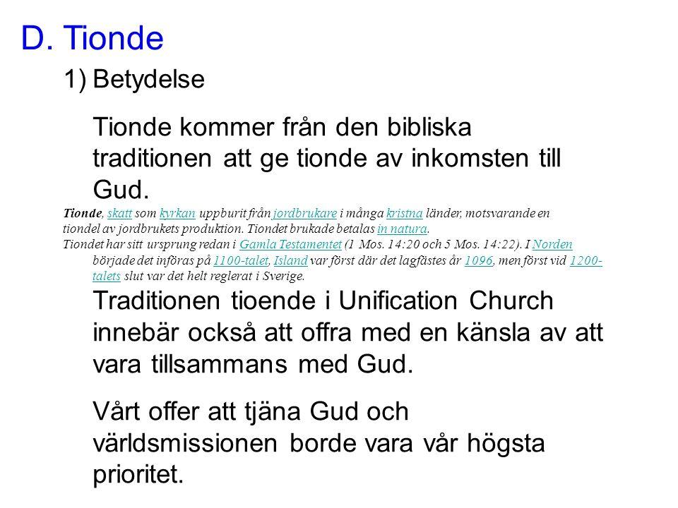 1)Betydelse Tionde kommer från den bibliska traditionen att ge tionde av inkomsten till Gud. Tionde, skatt som kyrkan uppburit från jordbrukare i mång