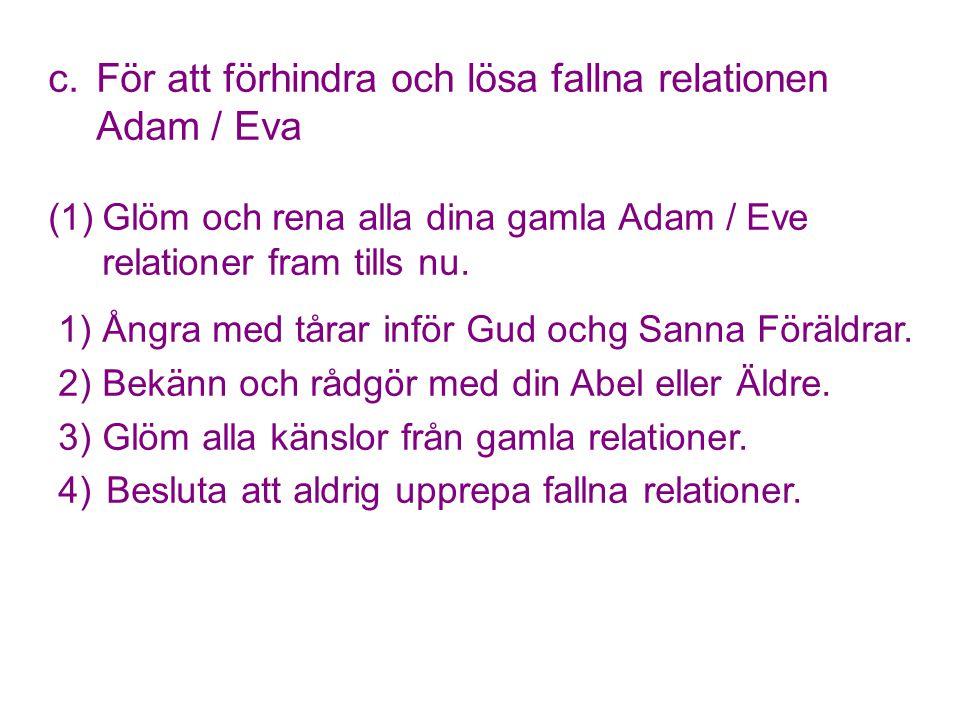 c. För att förhindra och lösa fallna relationen Adam / Eva (1)Glöm och rena alla dina gamla Adam / Eve relationer fram tills nu. 1)Ångra med tårar inf