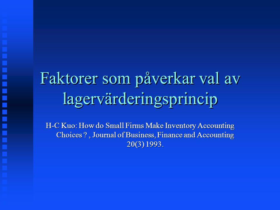 Faktorer som påverkar val av lagervärderingsprincip H-C Kuo: How do Small Firms Make Inventory Accounting Choices ?, Journal of Business, Finance and