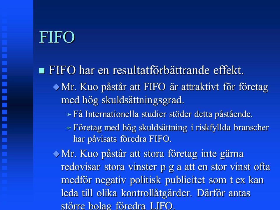 FIFO n FIFO har en resultatförbättrande effekt. u Mr. Kuo påstår att FIFO är attraktivt för företag med hög skuldsättningsgrad. F Få Internationella s