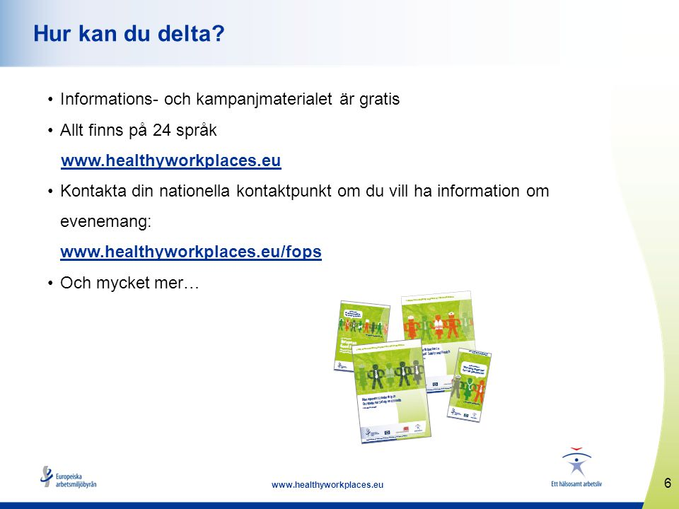6 www.healthyworkplaces.eu Hur kan du delta.