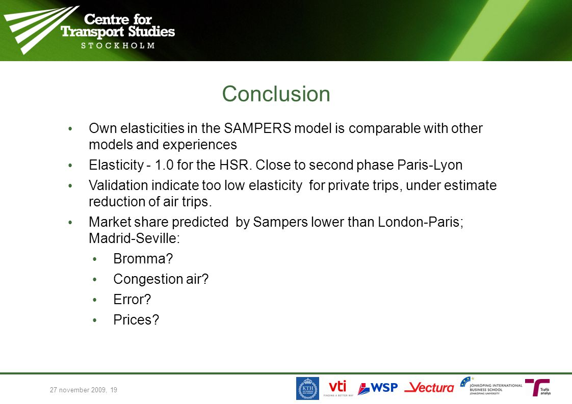 Conclusion Own elasticities in the SAMPERS model is comparable with other models and experiences Elasticity - 1.0 for the HSR. Close to second phase P