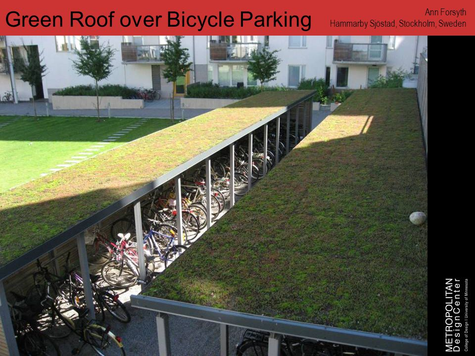www.designcenter.umn.edu Green Roof over Bicycle Parking Ann Forsyth Hammarby Sjöstad, Stockholm, Sweden