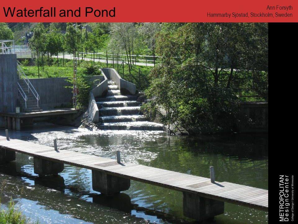 www.designcenter.umn.edu Waterfall and Pond Ann Forsyth Hammarby Sjöstad, Stockholm, Sweden