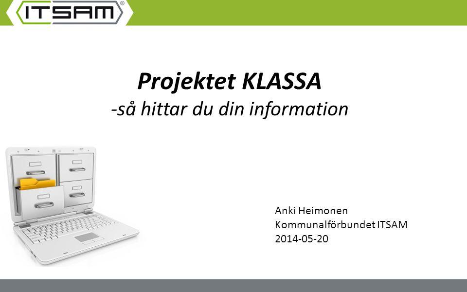 Projektet KLASSA -så hittar du din information Anki Heimonen Kommunalförbundet ITSAM 2014-05-20