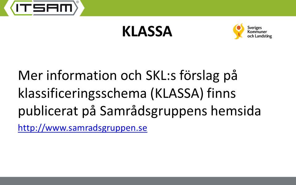 KLASSA Mer information och SKL:s förslag på klassificeringsschema (KLASSA) finns publicerat på Samrådsgruppens hemsida http://www.samradsgruppen.se
