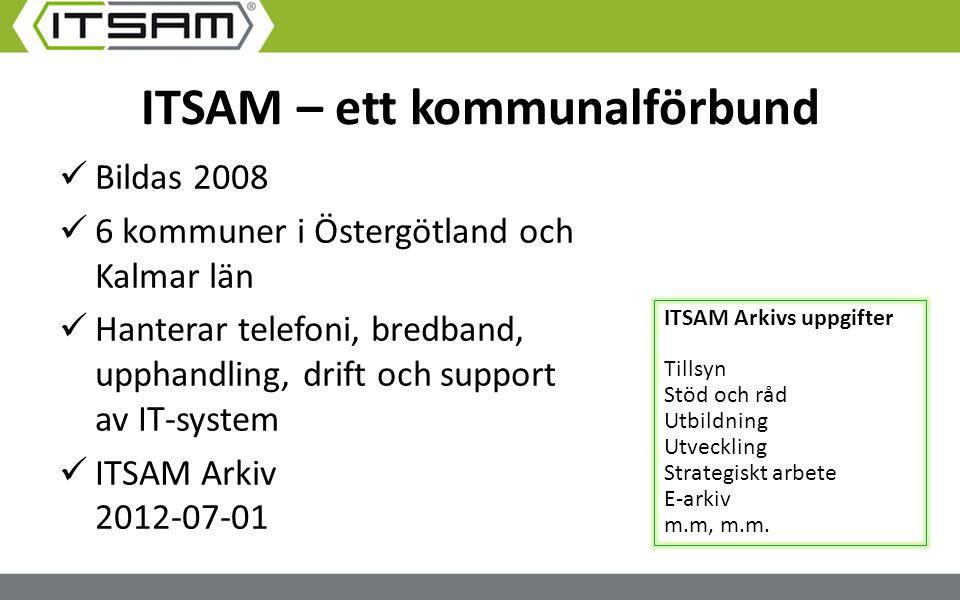 ITSAM – ett kommunalförbund Bildas 2008 6 kommuner i Östergötland och Kalmar län Hanterar telefoni, bredband, upphandling, drift och support av IT-sys
