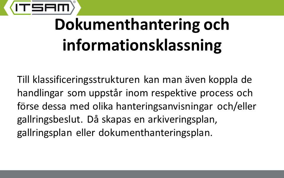 Dokumenthantering och informationsklassning Till klassificeringsstrukturen kan man även koppla de handlingar som uppstår inom respektive process och f