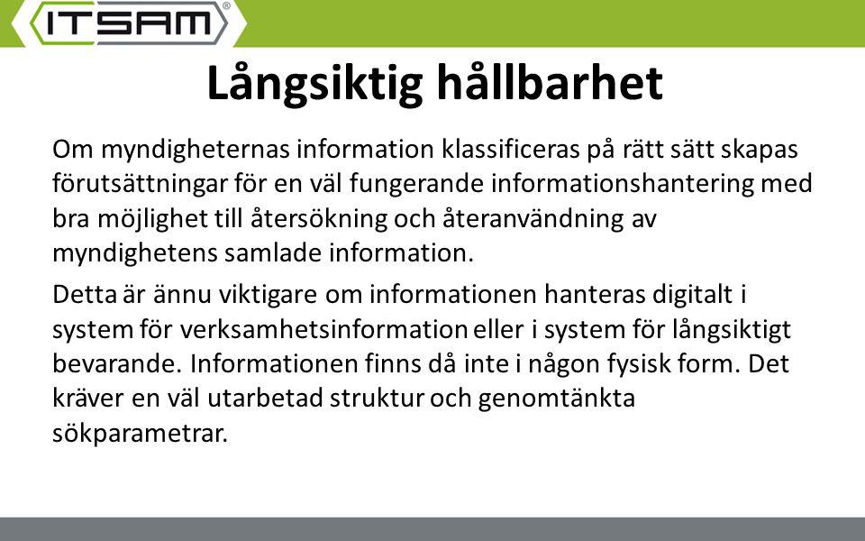 Långsiktig hållbarhet Om myndigheternas information klassificeras på rätt sätt skapas förutsättningar för en väl fungerande informationshantering med