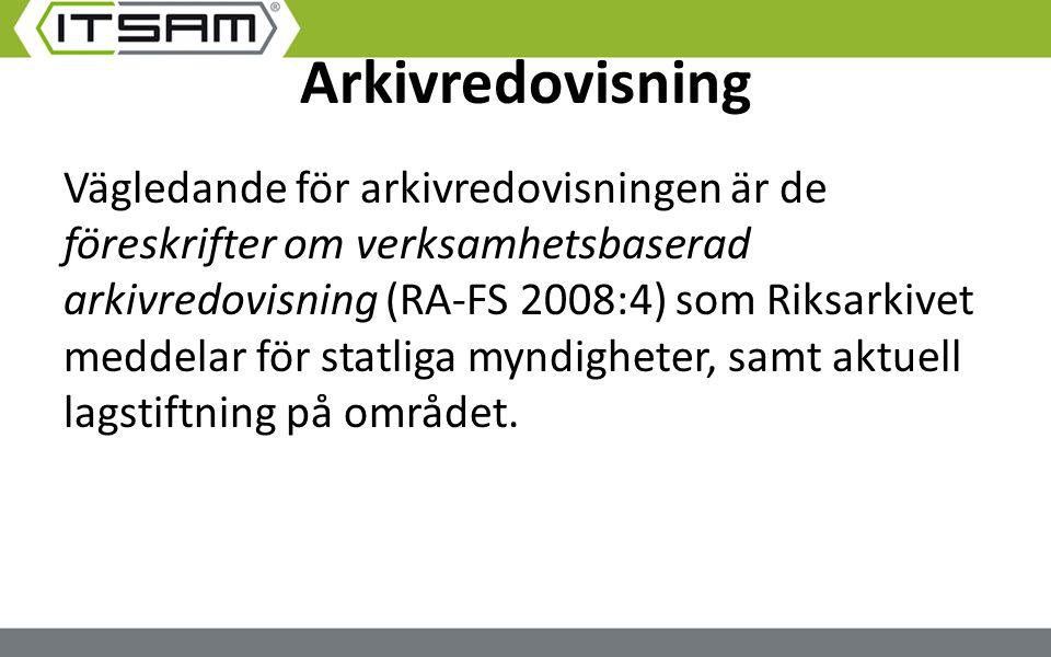 Arkivredovisning Vägledande för arkivredovisningen är de föreskrifter om verksamhetsbaserad arkivredovisning (RA-FS 2008:4) som Riksarkivet meddelar f