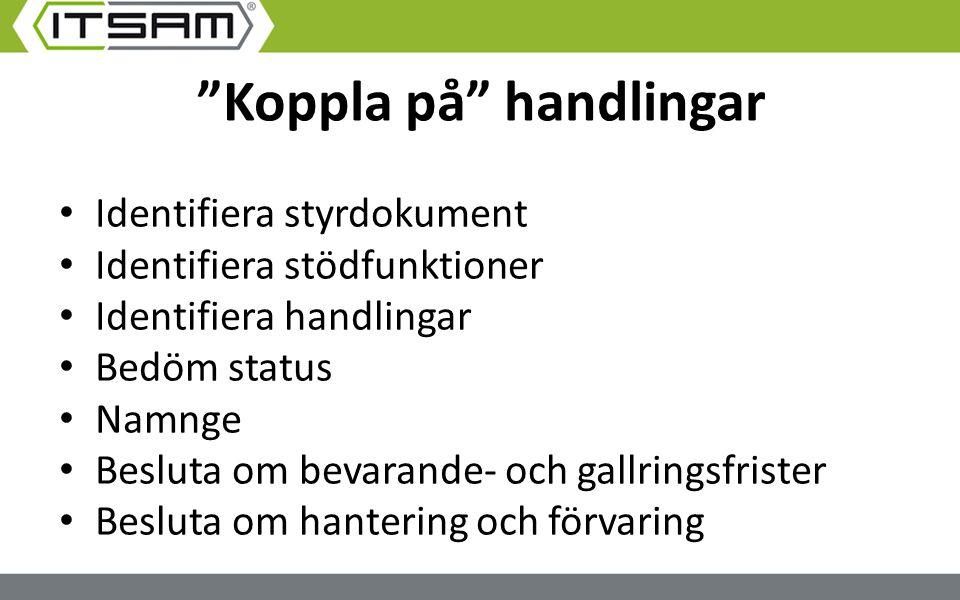 """""""Koppla på"""" handlingar Identifiera styrdokument Identifiera stödfunktioner Identifiera handlingar Bedöm status Namnge Besluta om bevarande- och gallri"""