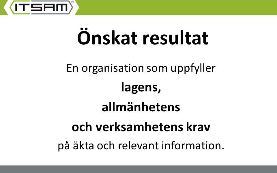 En organisation som uppfyller lagens, allmänhetens och verksamhetens krav på äkta och relevant information. Önskat resultat