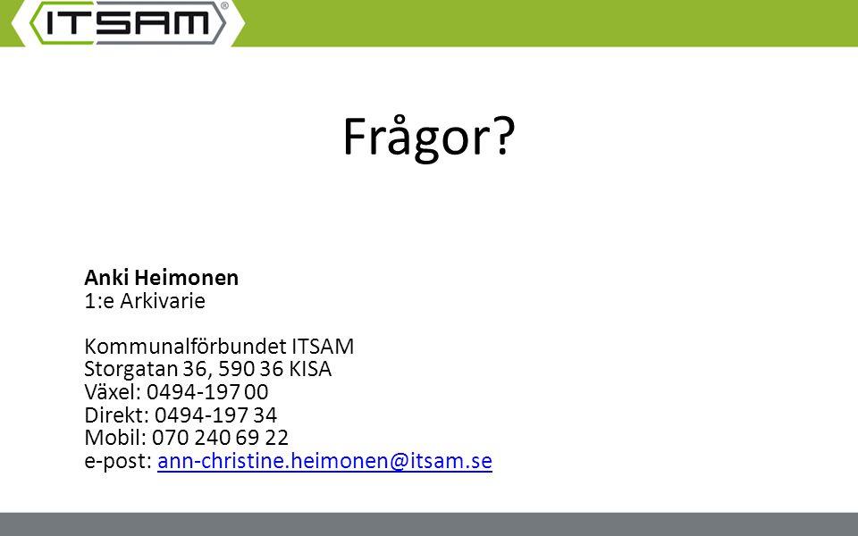Frågor? Anki Heimonen 1:e Arkivarie Kommunalförbundet ITSAM Storgatan 36, 590 36 KISA Växel: 0494-197 00 Direkt: 0494-197 34 Mobil: 070 240 69 22 e-po