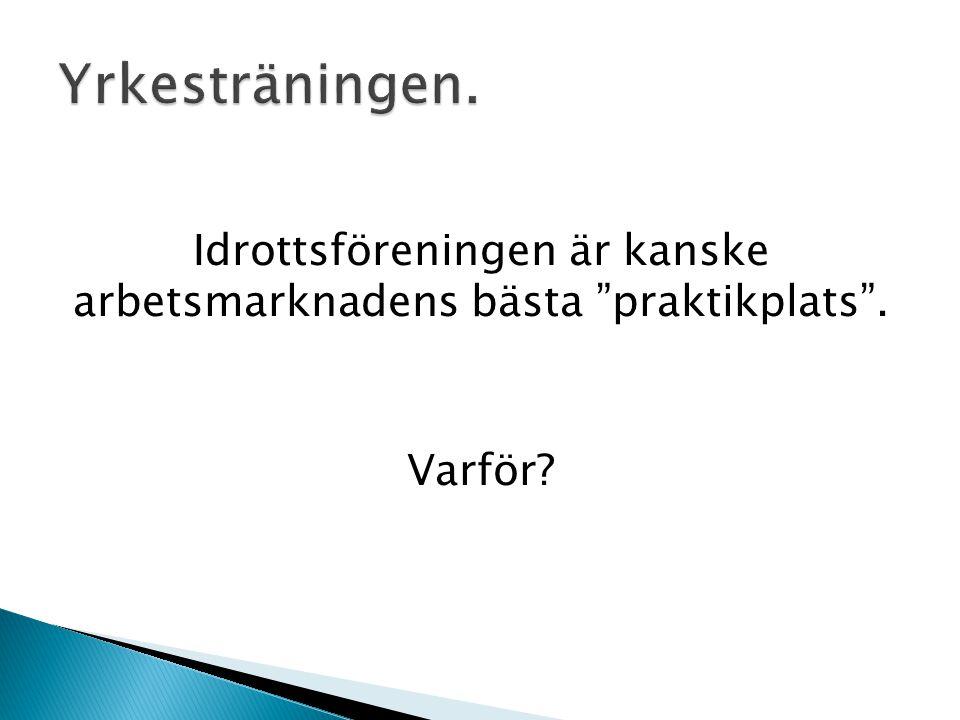 """Idrottsföreningen är kanske arbetsmarknadens bästa """"praktikplats"""". Varför?"""