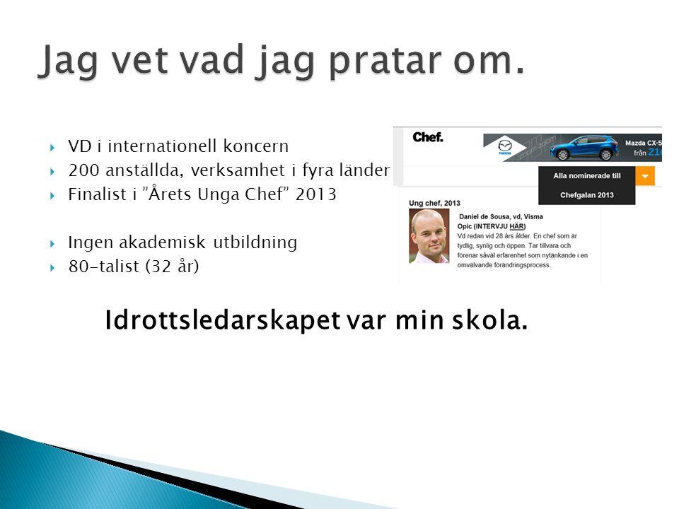 """ VD i internationell koncern  200 anställda, verksamhet i fyra länder  Finalist i """"Årets Unga Chef"""" 2013  Ingen akademisk utbildning  80-talist ("""