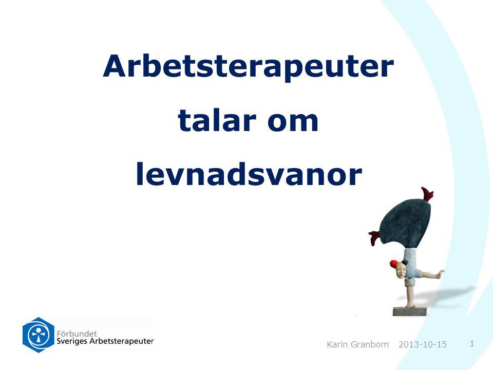 Förbundet Sveriges Arbetsterapeuter Medlem i Sveriges Akademikers Centralorganisation (Saco) Driver fackliga intressen (lön, anställningsvillkor, arbetsmiljö, arbetsorganisation, opinion etc) Driver yrkesmässiga/professionella intressen (utbildning, forskning, professionsutveckling, opinion etc) 2013-10-15Karin Granbom 2