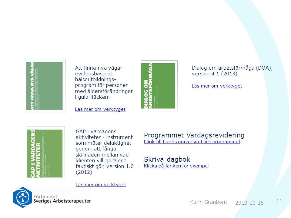 Karin Granbom Att finna nya vägar - evidensbaserat hälsoutbildnings- program för personer med åldersförändringar i gula fläcken. Läs mer om verktyget