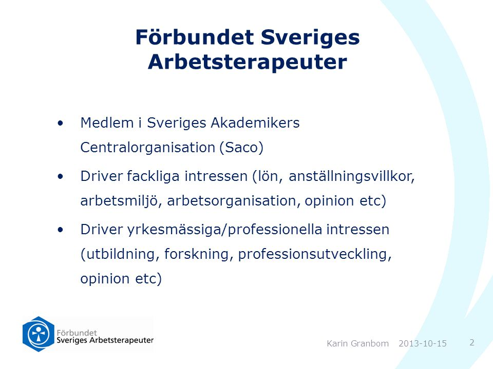 Förbundet Sveriges Arbetsterapeuter Medlem i Sveriges Akademikers Centralorganisation (Saco) Driver fackliga intressen (lön, anställningsvillkor, arbe