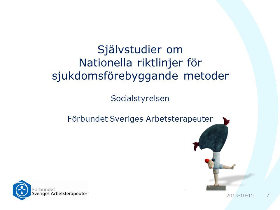 Socialstyrelsen Förbundet Sveriges Arbetsterapeuter Självstudier om Nationella riktlinjer för sjukdomsförebyggande metoder 2013-10-15 7