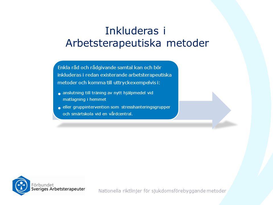 Enkla råd och rådgivande samtal kan och bör inkluderas i redan existerande arbetsterapeutiska metoder och komma till uttryckexempelvis i: anslutning t