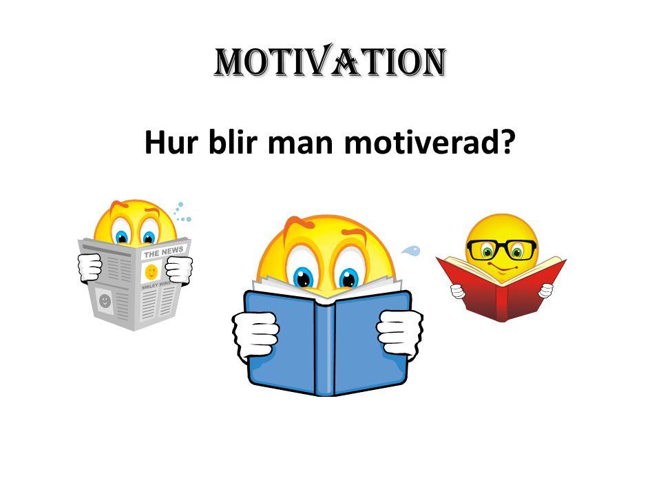 MOTIVATION Hur blir man motiverad?