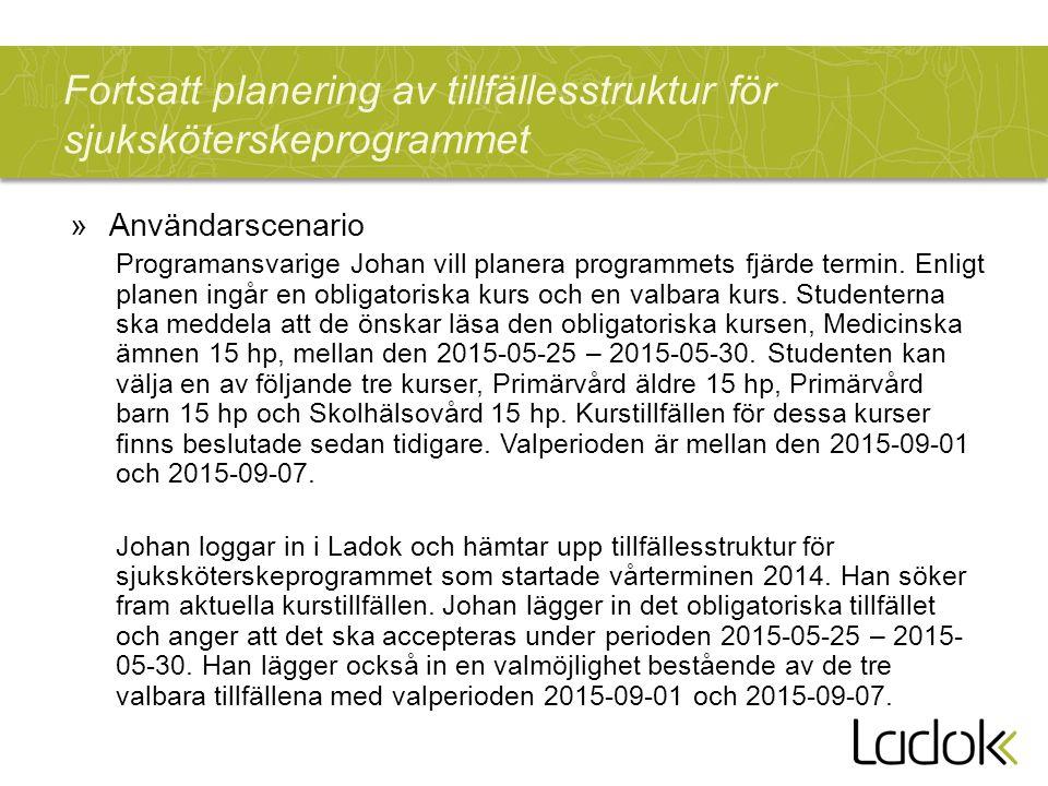 Fortsatt planering av tillfällesstruktur för sjuksköterskeprogrammet »Användarscenario Programansvarige Johan vill planera programmets fjärde termin.