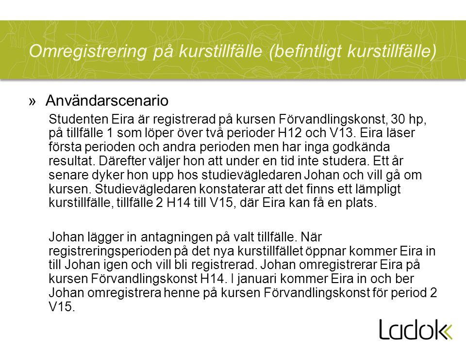 Omregistrering på kurstillfälle (befintligt kurstillfälle) »Användarscenario Studenten Eira är registrerad på kursen Förvandlingskonst, 30 hp, på till
