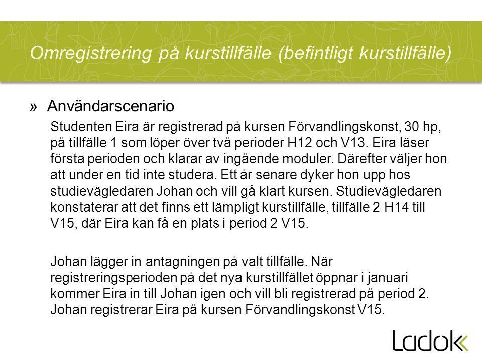 Omregistrering på kurstillfälle (befintligt kurstillfälle) »Användarscenario Studenten Eira är registrerad på kursen Förvandlingskonst, 30 hp, på tillfälle 1 som löper över två perioder H12 och V13.