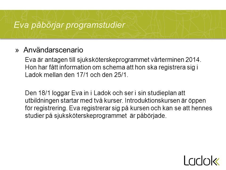 Eva påbörjar programstudier »Användarscenario Eva är antagen till sjuksköterskeprogrammet vårterminen 2014.