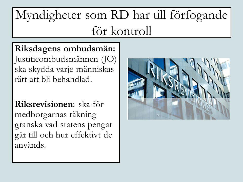 Myndigheter som RD har till förfogande för kontroll Riksdagens ombudsmän: Justitieombudsmännen (JO) ska skydda varje människas rätt att bli behandlad.