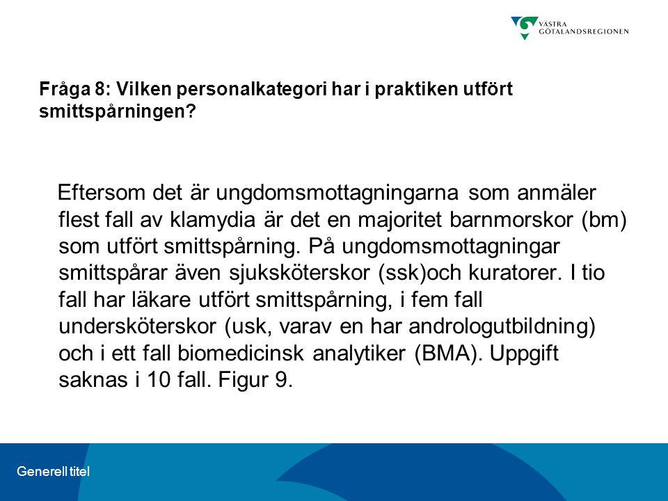 Generell titel Fråga 8: Vilken personalkategori har i praktiken utfört smittspårningen? Eftersom det är ungdomsmottagningarna som anmäler flest fall a
