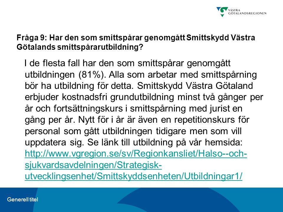 Generell titel Fråga 9: Har den som smittspårar genomgått Smittskydd Västra Götalands smittspårarutbildning? I de flesta fall har den som smittspårar