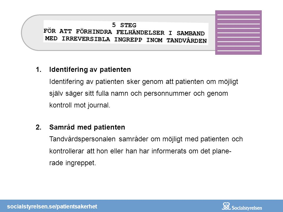 1.Identifering av patienten Identifering av patienten sker genom att patienten om möjligt själv säger sitt fulla namn och personnummer och genom kontr