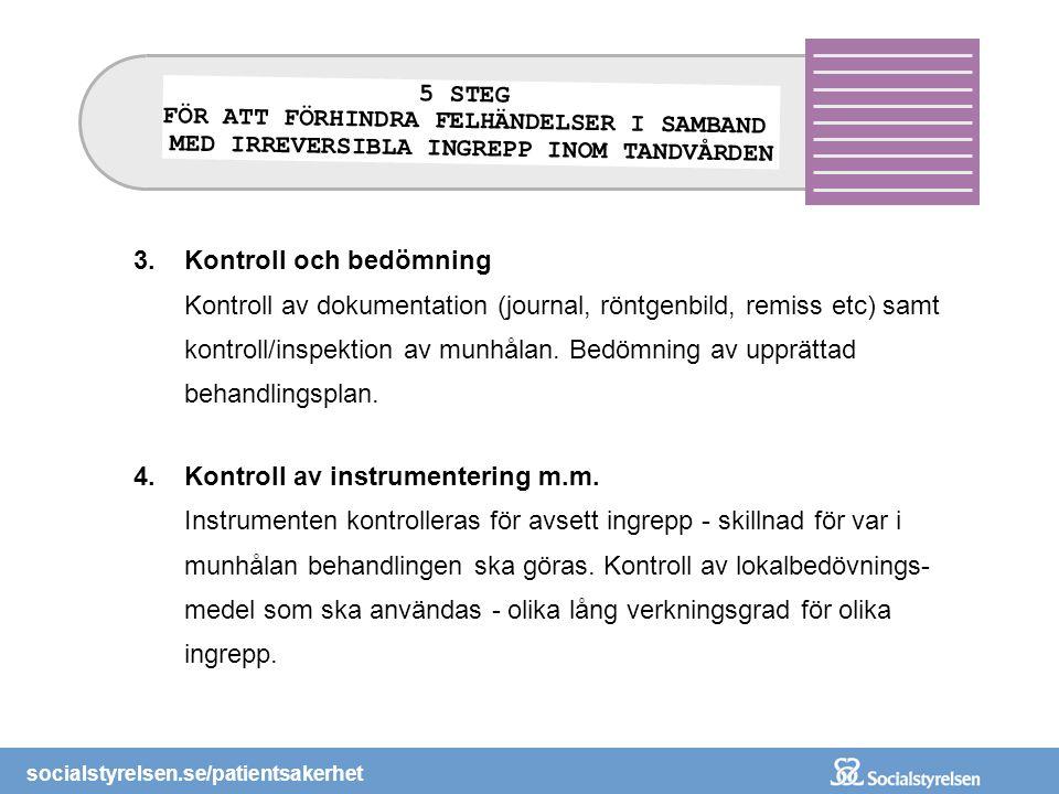 socialstyrelsen.se/patientsakerhet 3.Kontroll och bedömning Kontroll av dokumentation (journal, röntgenbild, remiss etc) samt kontroll/inspektion av m