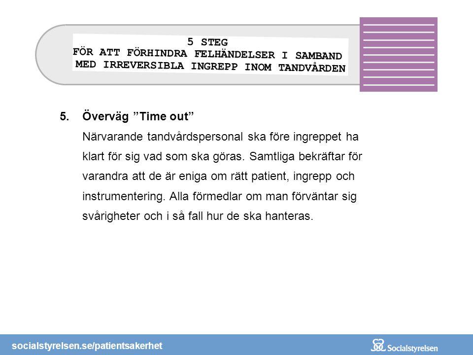 """socialstyrelsen.se/patientsakerhet 5.Överväg """"Time out"""" Närvarande tandvårdspersonal ska före ingreppet ha klart för sig vad som ska göras. Samtliga b"""