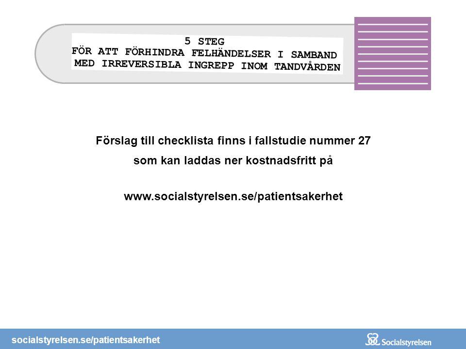 socialstyrelsen.se/patientsakerhet Förslag till checklista finns i fallstudie nummer 27 som kan laddas ner kostnadsfritt på www.socialstyrelsen.se/pat