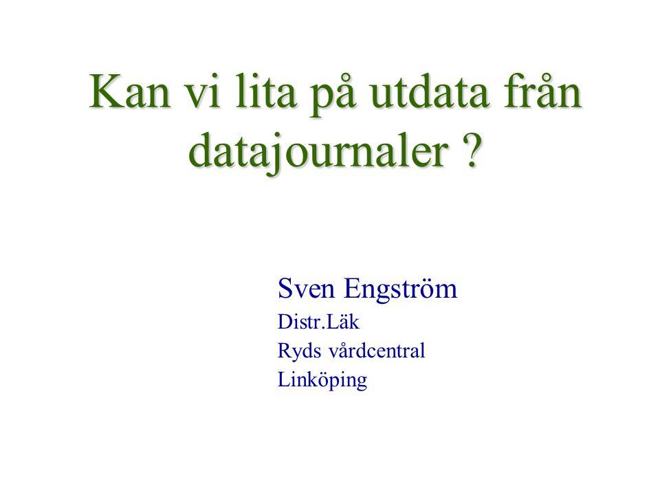 Kan vi lita på utdata från datajournaler ? Sven Engström Distr.Läk Ryds vårdcentral Linköping