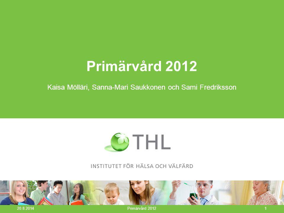 Primärvård 2012 Kaisa Mölläri, Sanna-Mari Saukkonen och Sami Fredriksson 20.8.2014 Primärvård 20121