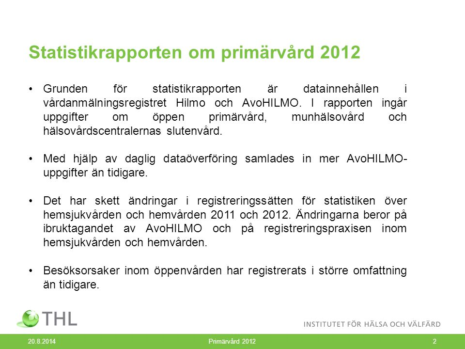 Statistikrapporten om primärvård 2012 20.8.2014 Primärvård 20122 Grunden för statistikrapporten är datainnehållen i vårdanmälningsregistret Hilmo och AvoHILMO.