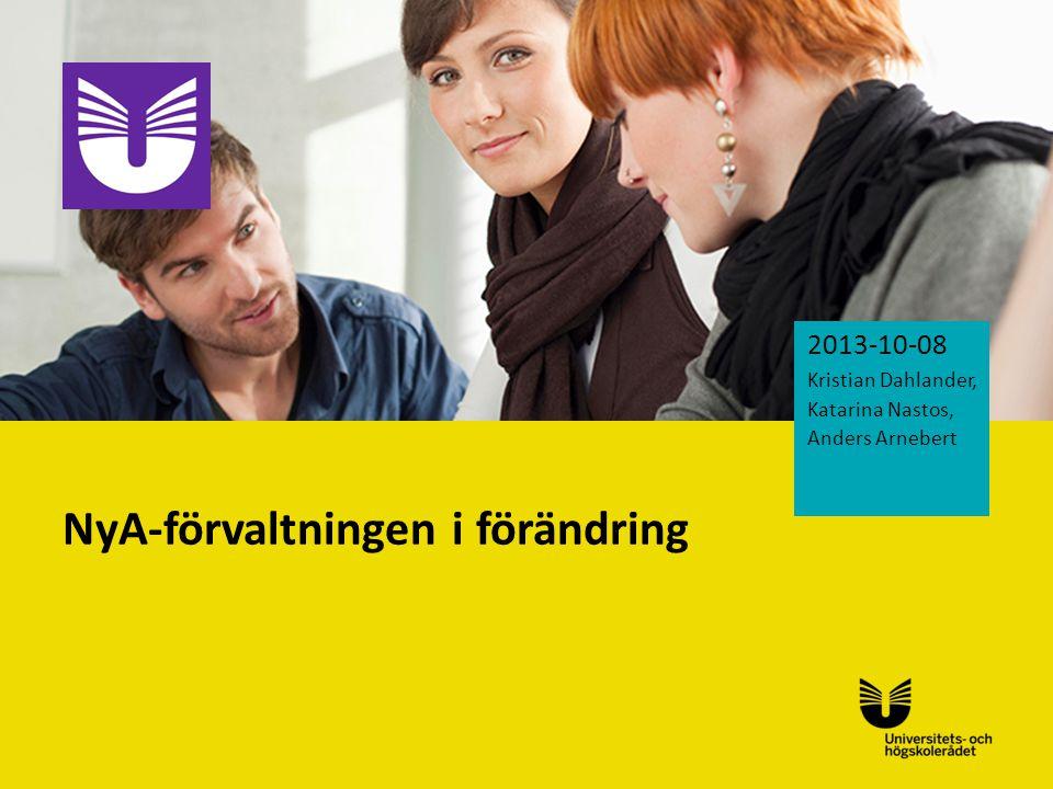 Sv NyA-förvaltningen i förändring 2013-10-08 Kristian Dahlander, Katarina Nastos, Anders Arnebert