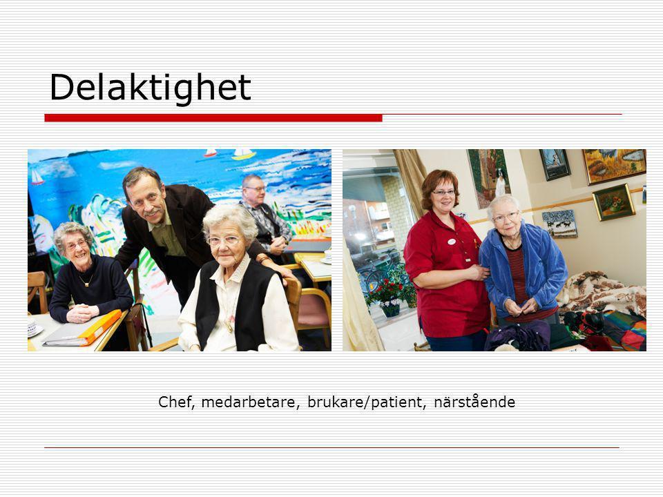 Delaktighet Chef, medarbetare, brukare/patient, närstående